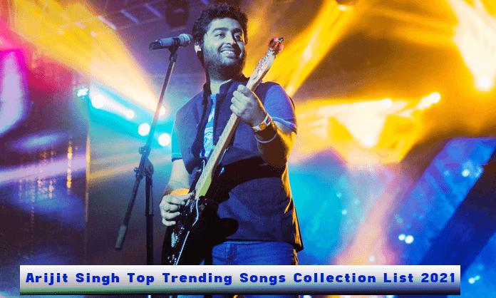 Arijit Singh Top Trending Songs Collection List 2021